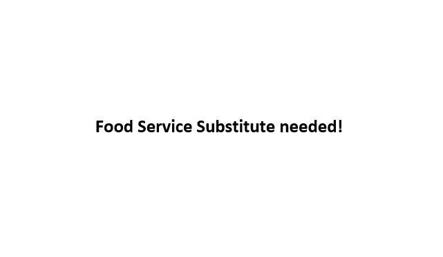 Food Service Substitute needed!